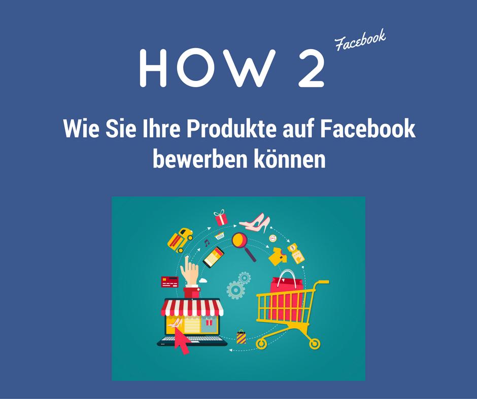 5 Möglichkeiten Ihre Produkte auf Facebook zu bewerben